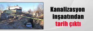 Kanalizasyon inşaatından tarih çıktı
