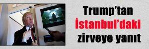 Trump'tan İstanbul'daki zirveye yanıt
