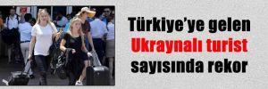 Türkiye'ye gelen Ukraynalı turist sayısında rekor