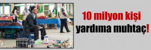 10 milyon kişi yardıma muhtaç!