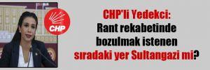 CHP'li Yedekci: Rant rekabetinde bozulmak istenen sıradaki yer Sultangazi mi?