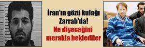 İran'ın gözü kulağı Zarrab'da! Ne diyeceğini merakla beklediler