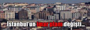 İstanbul'un imar planı değişti…