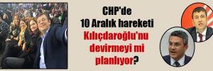 CHP'de 10 Aralık hareketi Kılıçdaroğlu'nu devirmeyi mi planlıyor?