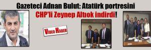 Gazeteci Adnan Bulut: Atatürk portresini CHP'li Zeynep Altıok indirdi!