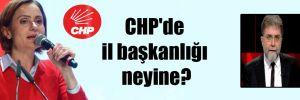 CHP'de il başkanlığı neyine?