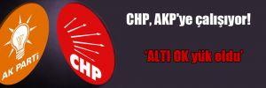 CHP, AKP'ye çalışıyor!