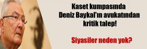 Kaset kumpasında Deniz Baykal'ın avukatından kritik talep!