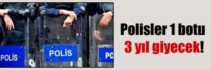 Polisler 1 botu 3 yıl giyecek!