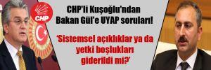 CHP'li Kuşoğlu'ndan Bakan Gül'e UYAP soruları!