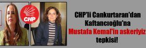 CHP'li Cankurtaran'dan Kaftancıoğlu'na Mustafa Kemal'in askeriyiz tepkisi!