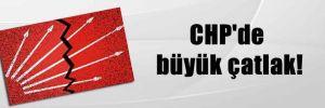 CHP'de büyük çatlak!