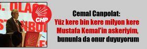 """Cemal Canpolat:  """"Yüz kere bin kere milyon kere Mustafa Kemal'in askeriyim, bununla da onur duyuyorum"""
