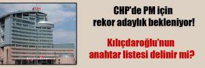 CHP'de PM için rekor adaylık bekleniyor!