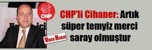 CHP'li Cihaner: Artık süper temyiz merci saray olmuştur