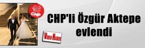 CHP'li Özgür Aktepe evlendi