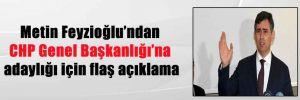 Metin Feyzioğlu'ndan CHP Genel Başkanlığı'na adaylığı için flaş açıklama