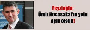 Feyzioğlu: Ümit Kocasakal'ın yolu açık olsun!