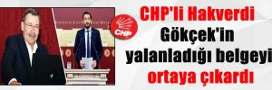 CHP'li Hakverdi Gökçek'in yalanladığı belgeyi ortaya çıkardı