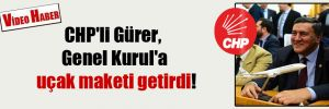 CHP'li Gürer, Genel Kurul'a uçak maketi getirdi!