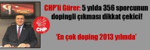 CHP'li Gürer: 5 yılda 356 sporcunun dopingli çıkması dikkat çekici!