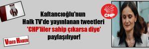 Kaftancıoğlu'nun Halk TV'de yayınlanan tweetleri 'CHP'liler sahip çıkarsa diye' paylaşılıyor!