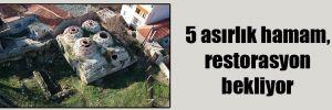 5 asırlık hamam, restorasyon bekliyor