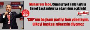 Muharrem İnce, Cumhuriyet Halk Partisi Genel Başkanlığı'na adaylığını açıkladı!