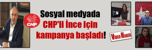 Sosyal medyada CHP'li İnce için kampanya başladı!