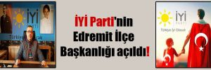 İYİ Parti'nin Edremit İlçe Başkanlığı açıldı!