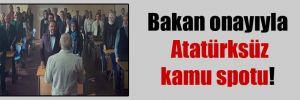 Bakan onayıyla Atatürksüz kamu spotu!