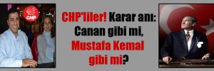 CHP'liler! Karar anı: Canan gibi mi, Mustafa Kemal gibi mi?