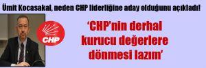 Ümit Kocasakal, neden CHP liderliğine aday olduğunu açıkladı!