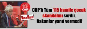 CHP'li Tüm 115 hamile çocuk skandalını sordu, Bakanlar yanıt vermedi!