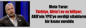 Mete Yarar: Türkiye, Afrin'i ev ev biliyor; ABD'nin YPG'ye verdiği silahların bir kısmı vuruldu