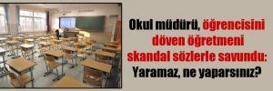Okul müdürü, öğrencisini döven öğretmeni skandal sözlerle savundu: Yaramaz, ne yaparsınız?