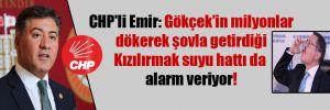 CHP'li Emir: Gökçek'in milyonlar dökerek şovla getirdiği Kızılırmak suyu hattı da alarm veriyor!