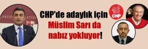 CHP'de adaylık için Müslim Sarı da nabız yokluyor!