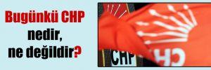 Bugünkü CHP nedir, ne değildir?