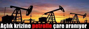 Açlık krizine petrolle çare aranıyor