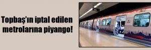 Topbaş'ın iptal edilen metrolarına piyango!