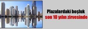 Plazalardaki boşluk son 10 yılın zirvesinde