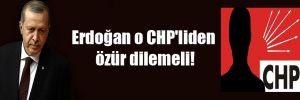 Erdoğan o CHP'liden özür dilemeli!