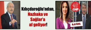Kılıçdaroğlu'ndan, Nazlıaka ve Sağlar'a af geliyor!