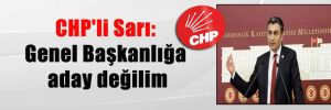 CHP'li Sarı: Genel Başkanlığa aday değilim