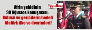 Afrin şehidinin 30 Ağustos konuşması: Bölücü ve gericilerin hedefi Atatürk ilke ve devrimleri!