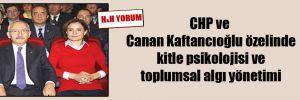 CHP ve Canan Kaftancıoğlu özelinde kitle psikolojisi ve toplumsal algı yönetimi