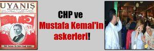 CHP ve Mustafa Kemal'in askerleri!