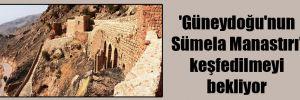 'Güneydoğu'nun Sümela Manastırı' keşfedilmeyi bekliyor