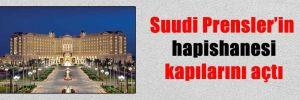 Suudi Prensler'in hapishanesi kapılarını açtı
